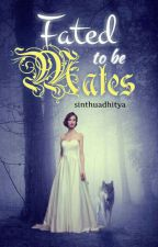 Fated to be Mates by sinthuadhitya