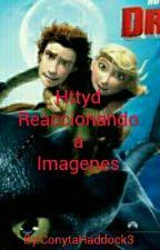 Httyd Reaccionando a Imágenes  by ConytaHaddock3
