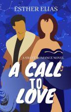 A CALL TO LOVE (A SWEET ROMANCE) by HadassaHarper