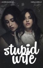 Stupid Wife - Camren (English Version) by WESTCOASTCAMREN