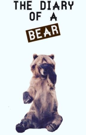 The Diary of a Bear by Jade_Bonenfant27