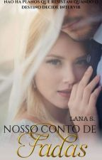 Nosso Conto de Fadas (Completo) by Lannaa_Silva