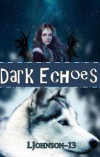 Dark Echoes by LJohnson-13