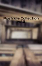 Poetry a Collection Vol.2 by cma455
