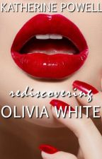 Rediscovering Olivia White by katherinepowell