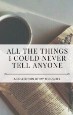 All the Things I Could Never Tell Anyone by feel-no-wayss