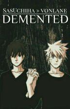 Demented || SasUchiha » vonlane by vonlane