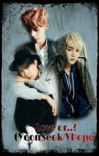 Love Or..? (Yoonseok/VHope) [END] by MP_Hope