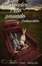 Marcados Pelo Passado by josilenedutra