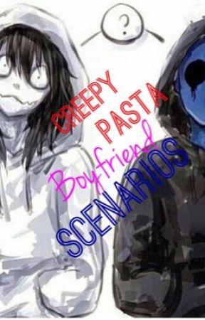 ~Creepypasta boyfriend scenarios!~UPDATE(New!) (by creepypasta666666) by creepypasta666666