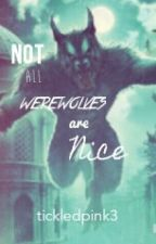 Not All Werewolves are Nice by tickledpink3