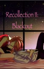 Recollection II: Blackout by keirholman14