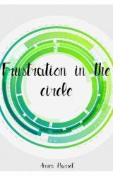 Frustration in the circle by ArrenBarrett