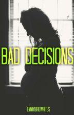 Bad Decisions by EmmyBirdWrites