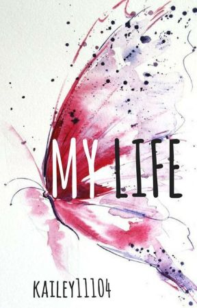 My Life by kailey11104