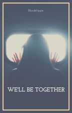 We'll be together - A V -  by blondehippie