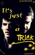 It's just a trick ||Johnlock by KSHolmes