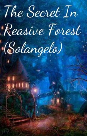 The Secret In Reasive Forest (Solangelo) by SabrinaGibson7