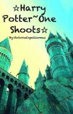 ☆Harry Potter~One Shoots☆ by VictoriaExpelliarmus