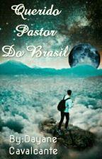 QUERIDO PASTOR DO BRASIL by Dayane_Fju
