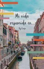 Mi Vida Resumida En.... by HPCarpe988