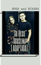 """""""Su Beso"""" Aguslina [ADAPTADA] by MelinamorenoGalvan"""