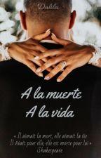 A la mort, à la vie. by Daliloux