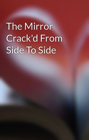 The Mirror Crack'd From Side To Side by ridinkskinned