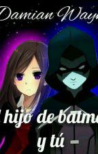 El Hijo De Batman ( Damian Wayne y tu ) by -Riza_123-