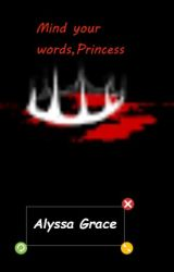 Mind your words,Princess by AlyssaGraceHarley