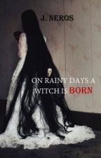 ON RAINY DAYS A WITCH IS BORN by JprsNeros