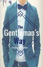 The Gentleman's Way. by evryday_imstumblin
