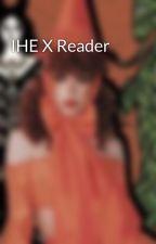 IHE X Reader by EpifanyVonhighmer