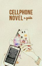 Cell Phone Novel: A Guide by CellPhoneNovel