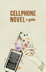 Cell Phone Novel: A Guide by CellPhoneNovel