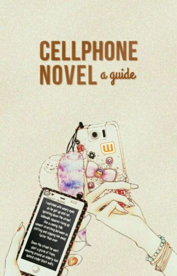 Cell Phone Novel: A Guide - The Cell Phone Novel Network