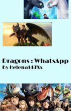 Dragons : WhatsApp 👍 by Helena147Xx