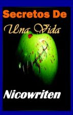 Secretos De Una Vida by Nicowriten