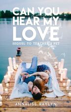 can you hear my love? sequel to teachers pet by AnaRaylyn