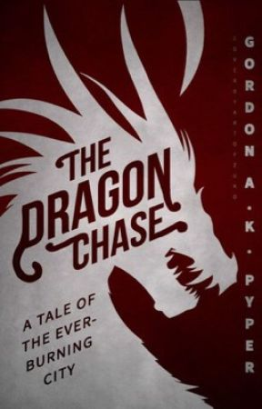 The Dragon Chase: A Tale of the Everburning City by Arveliot