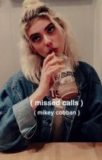 MISSED CALLS | MIKEY COBBAN  by stanurics
