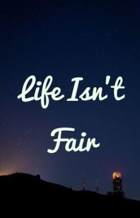 Life Isn't Fair by officialhannahrose
