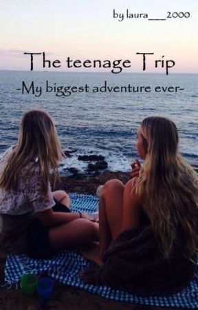 The teenage trip - My biggest adventure ever by laura___2000