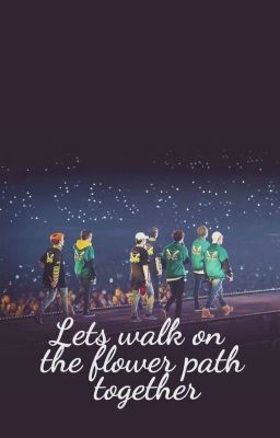 Đọc truyện |BTS| |ARMY| Let's walk on the flower path together.