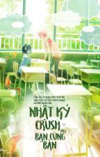 Nhật Ký Crush Bạn Cùng Bàn! by Gtttk0000