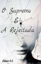 O Supremo e a Rejeitada by EdinaSantos5