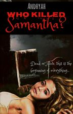 Who Killed Samantha? (Part 1) by Andhyah