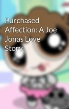Purchased Affection: A Joe Jonas Love Story by MissFictionFairy