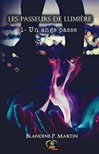 Les Passeurs de Lumière - Tome 1 : Un ange passe [sous contrat d'édition] by BlandinePMartin