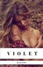 V I O L E T by lilyevanswriting